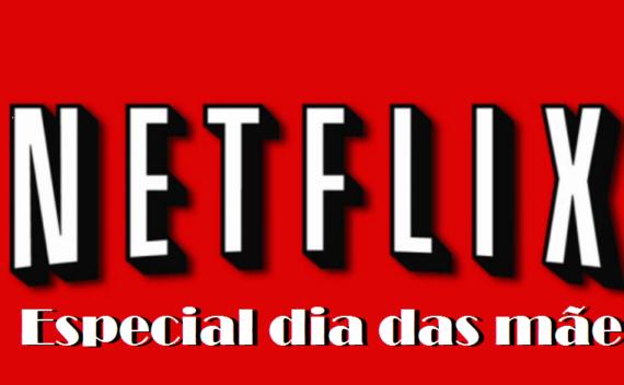 10 filmes do Netflix para assistir com as mães